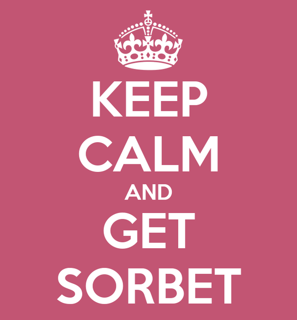 KEEP CALM AND GET SORBET