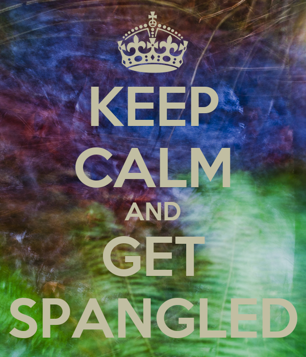KEEP CALM AND GET SPANGLED