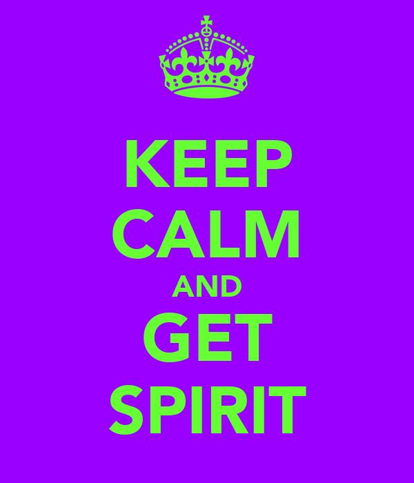 KEEP CALM AND GET SPIRIT