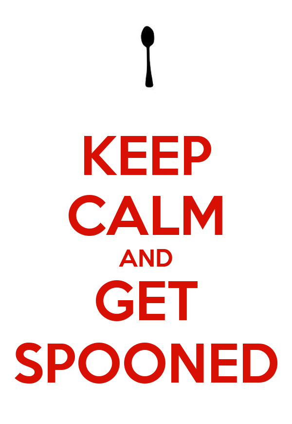 KEEP CALM AND GET SPOONED