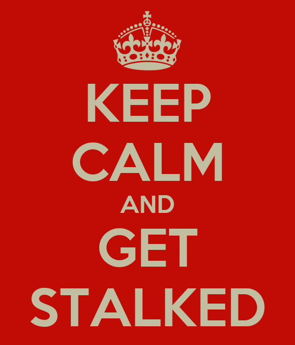 KEEP CALM AND GET STALKED
