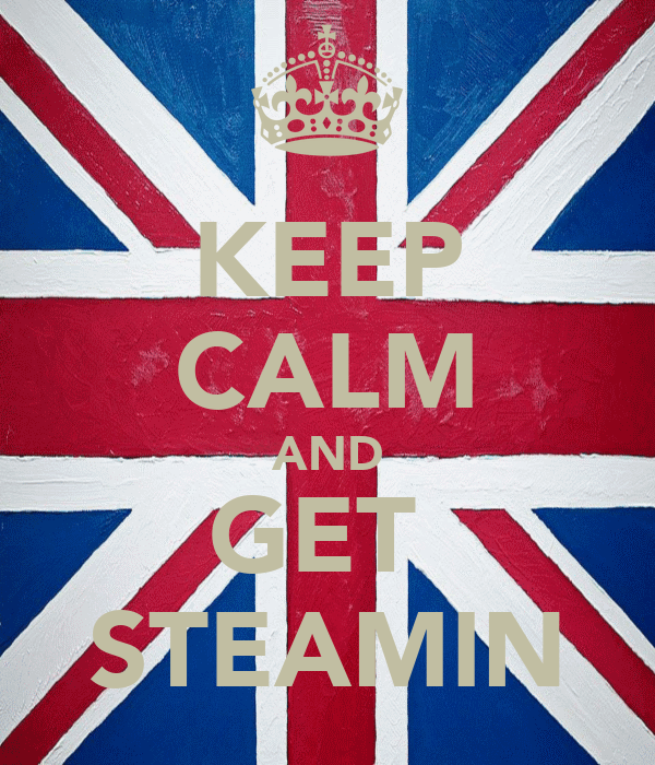 KEEP CALM AND GET  STEAMIN