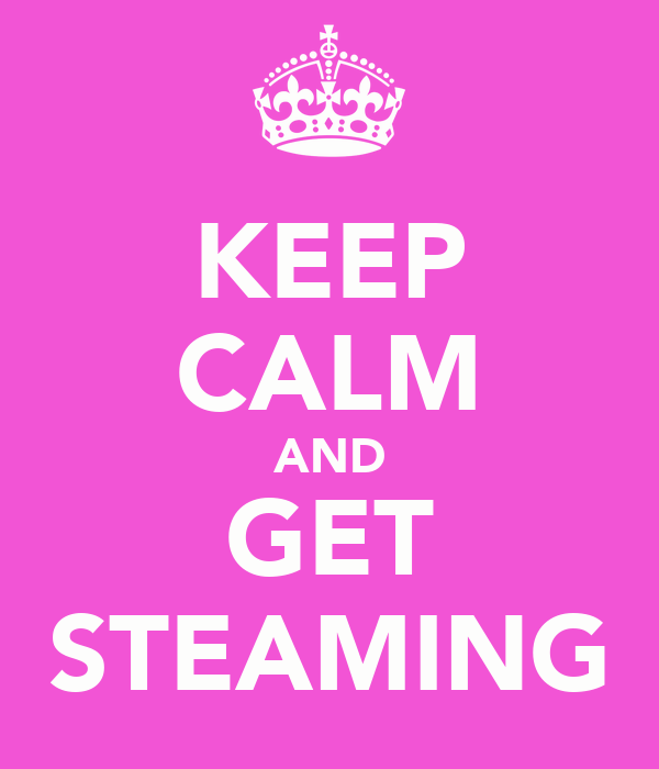 KEEP CALM AND GET STEAMING
