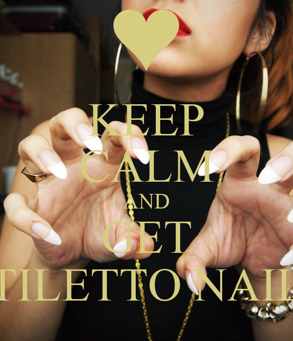 KEEP CALM AND GET STILETTO NAILS
