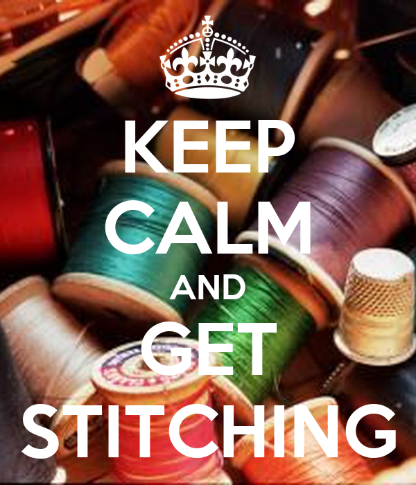 KEEP CALM AND GET STITCHING