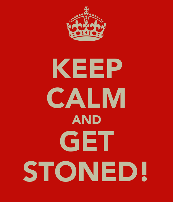 KEEP CALM AND GET STONED!