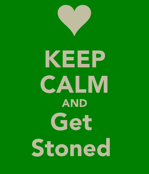 KEEP CALM AND Get  Stoned