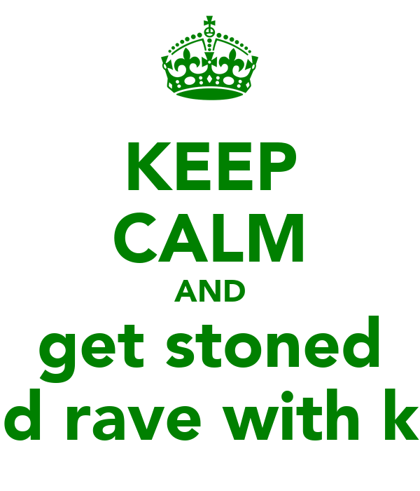 KEEP CALM AND get stoned and rave with kay