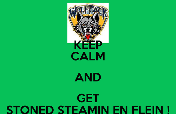 KEEP CALM AND GET STONED STEAMIN EN FLEIN !