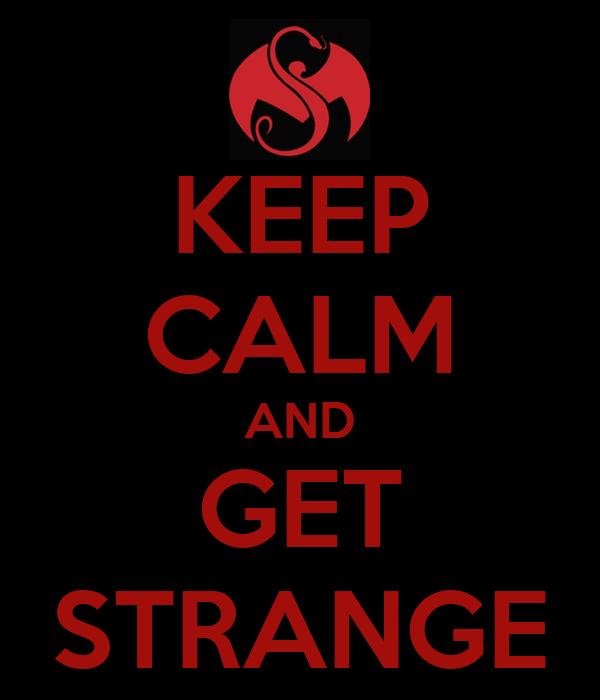KEEP CALM AND GET STRANGE