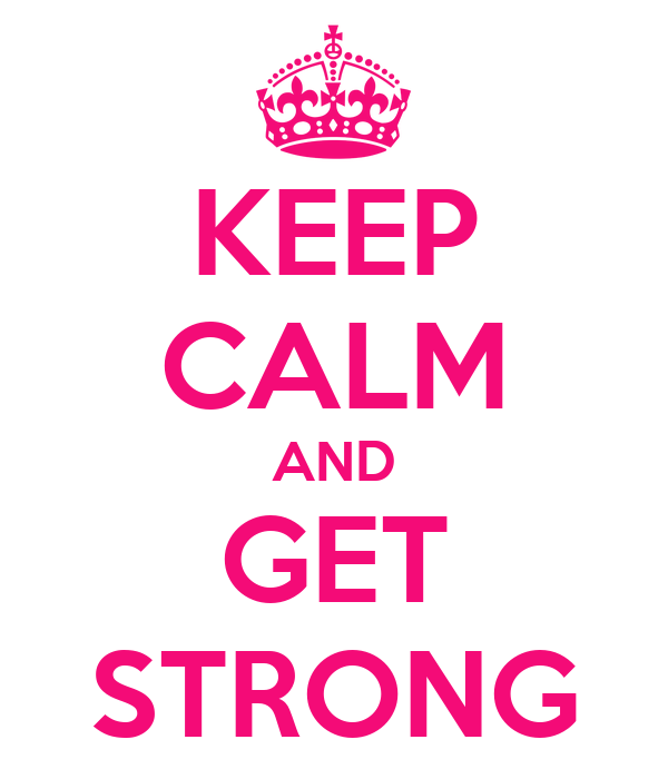 KEEP CALM AND GET STRONG
