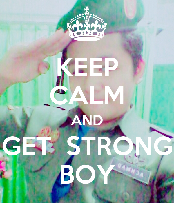 KEEP CALM AND GET  STRONG BOY