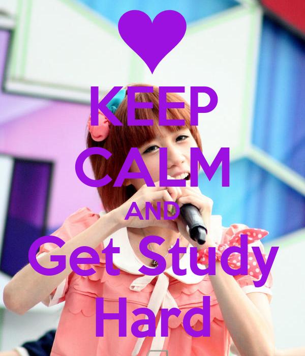 KEEP CALM AND Get Study Hard