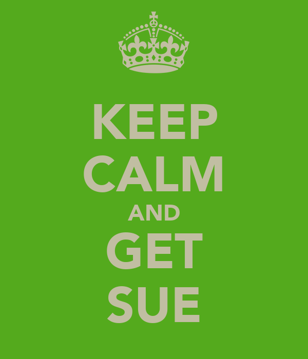 KEEP CALM AND GET SUE