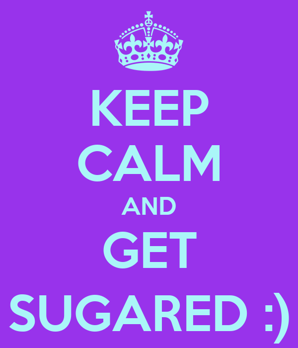 KEEP CALM AND GET SUGARED :)
