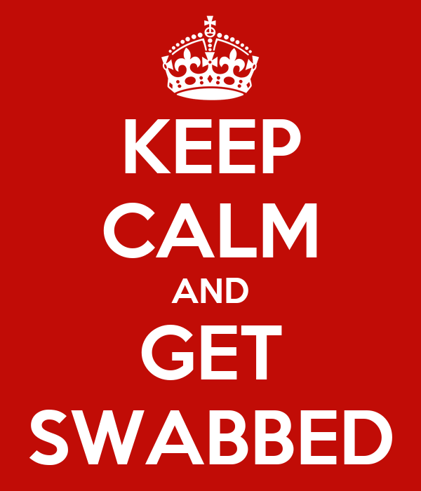 KEEP CALM AND GET SWABBED