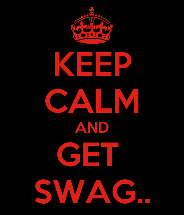 KEEP CALM AND GET  SWAG..