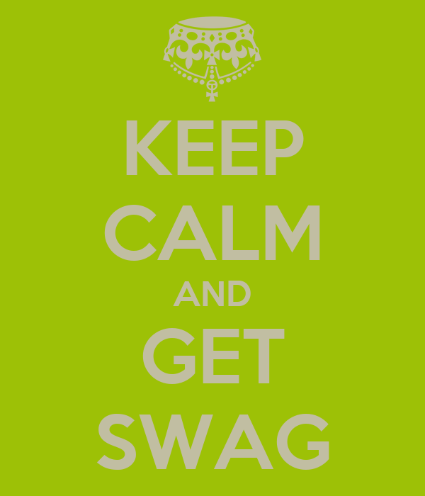 KEEP CALM AND GET SWAG