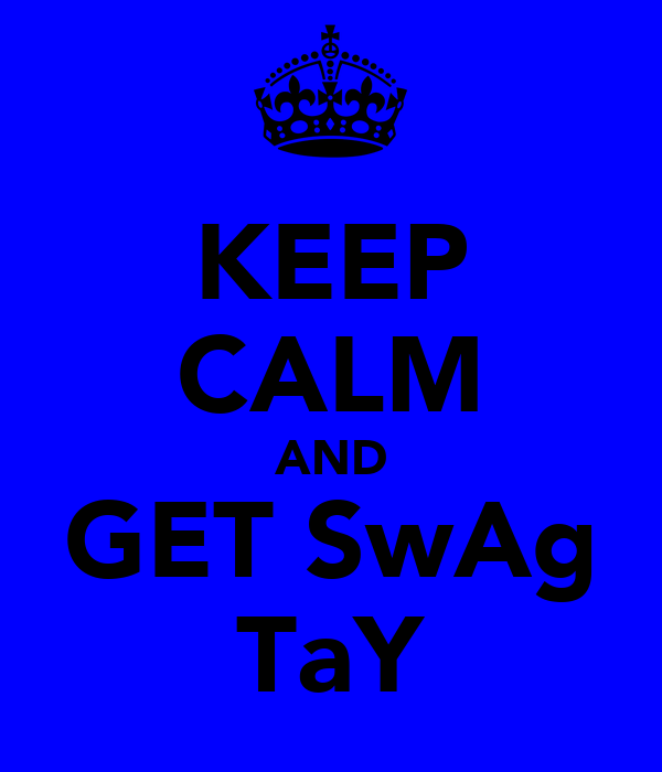 KEEP CALM AND GET SwAg TaY