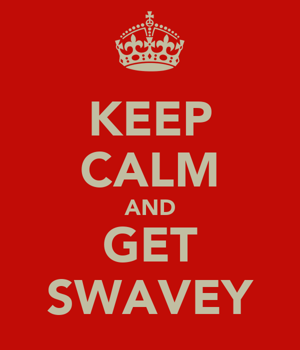 KEEP CALM AND GET SWAVEY