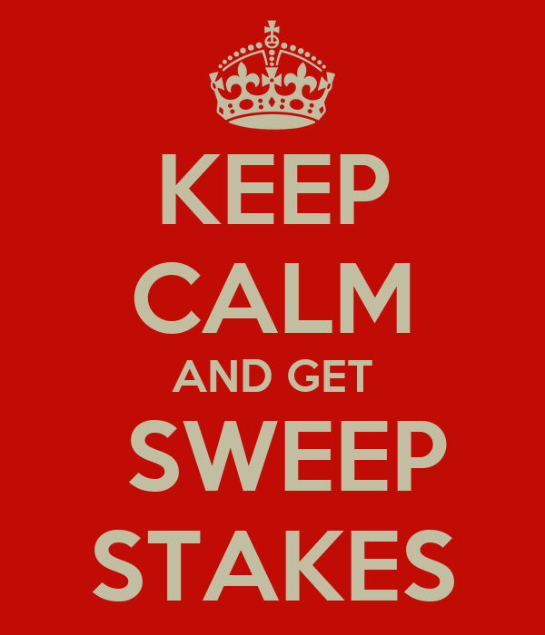 KEEP CALM AND GET  SWEEP STAKES