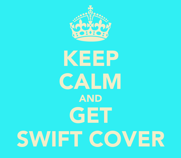 KEEP CALM AND GET SWIFT COVER