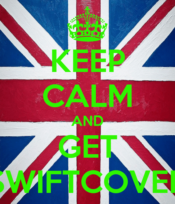 KEEP CALM AND GET SWIFTCOVER