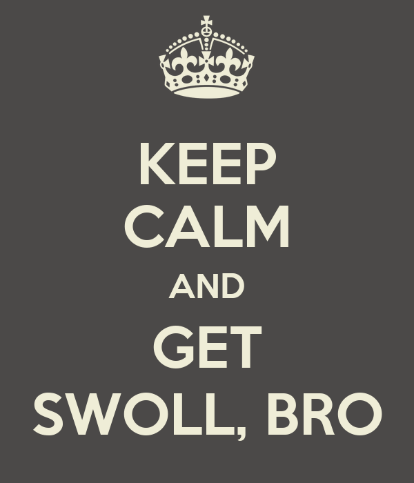 KEEP CALM AND GET SWOLL, BRO