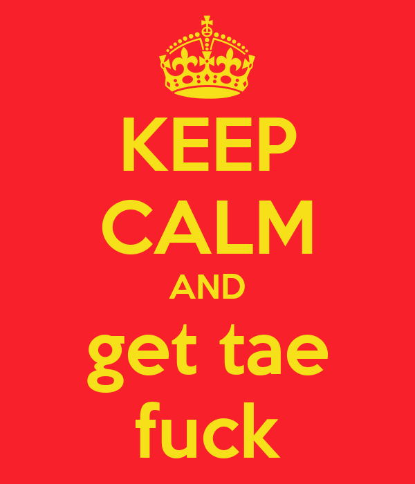 KEEP CALM AND get tae fuck