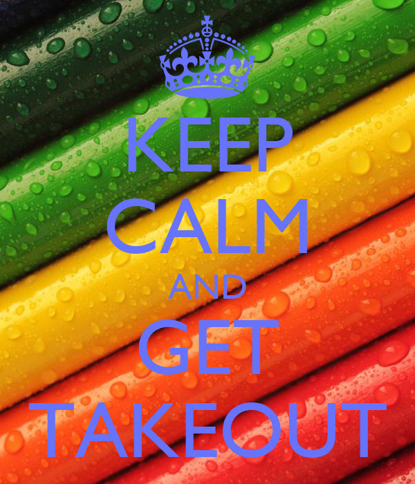 KEEP CALM AND GET TAKEOUT