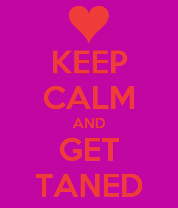 KEEP CALM AND GET TANED