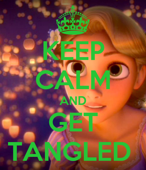KEEP CALM AND GET TANGLED