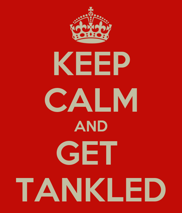 KEEP CALM AND GET  TANKLED