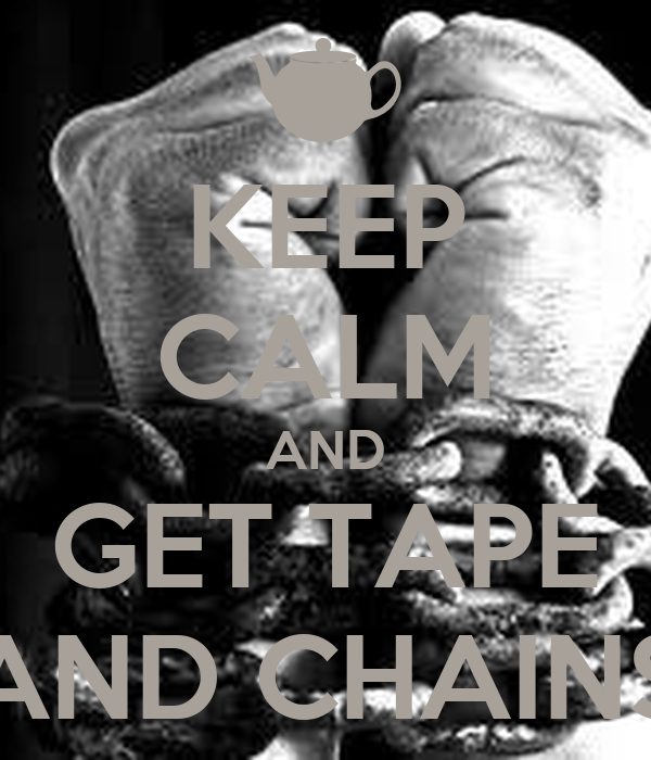 KEEP CALM AND GET TAPE AND CHAINS