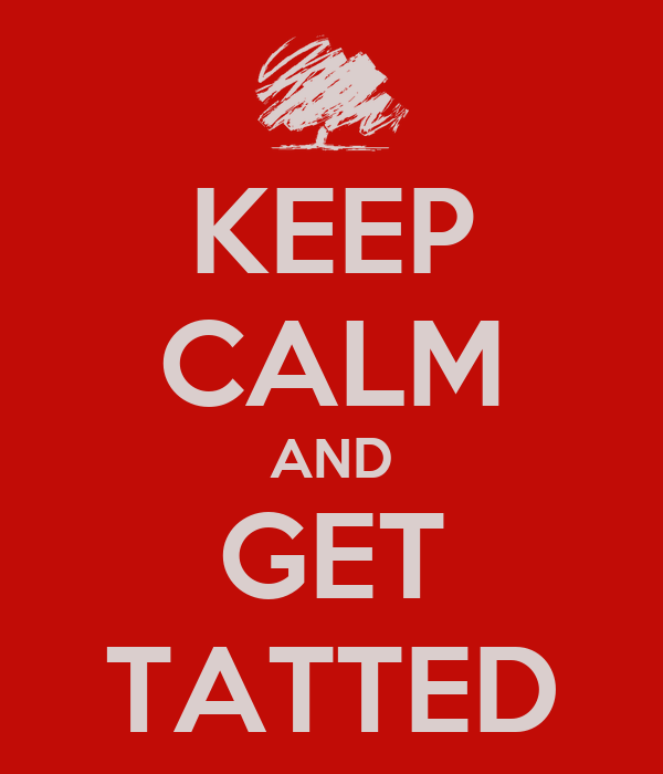 KEEP CALM AND GET TATTED