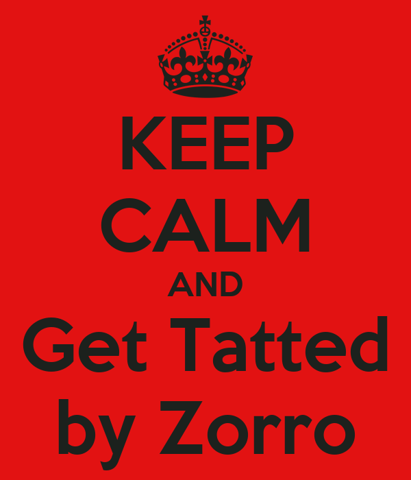 KEEP CALM AND Get Tatted by Zorro