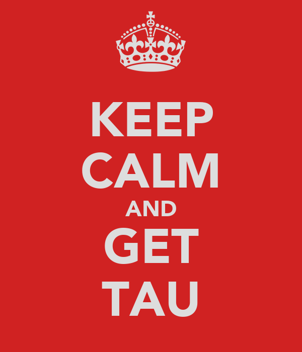 KEEP CALM AND GET TAU