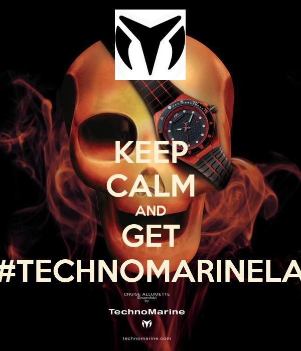 KEEP CALM AND GET #TECHNOMARINELA