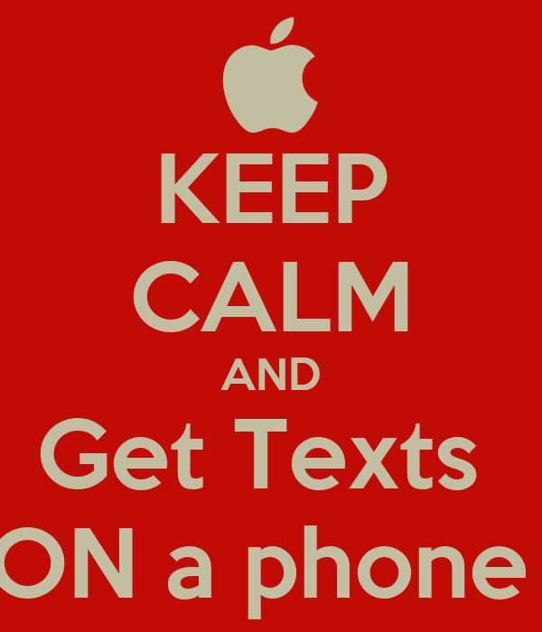 KEEP CALM AND Get Texts  ON a phone