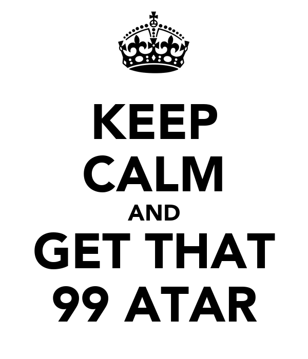 KEEP CALM AND GET THAT 99 ATAR