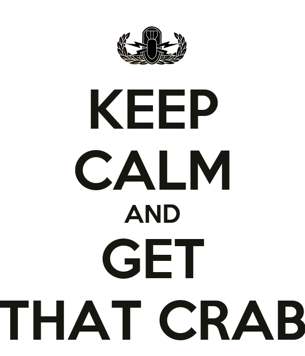 KEEP CALM AND GET THAT CRAB