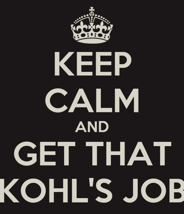 KEEP CALM AND GET THAT KOHL'S JOB