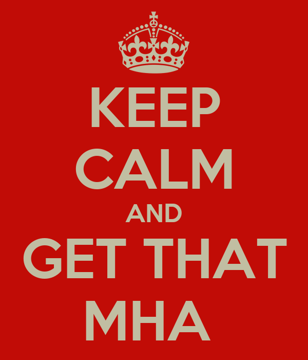 KEEP CALM AND GET THAT MHA