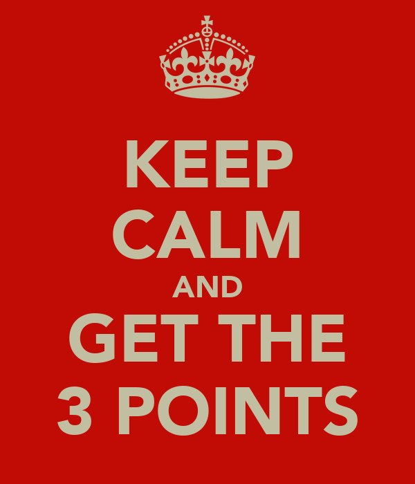 KEEP CALM AND GET THE 3 POINTS