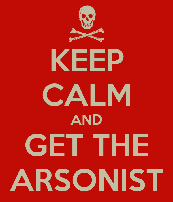KEEP CALM AND GET THE ARSONIST