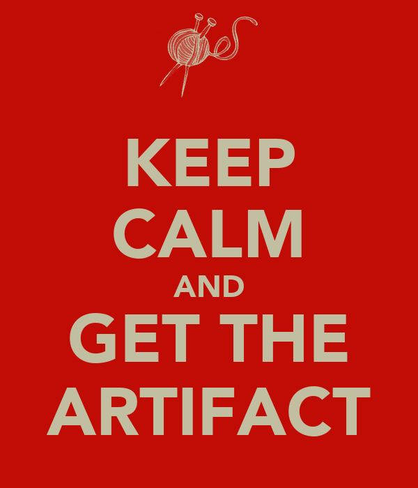 KEEP CALM AND GET THE ARTIFACT