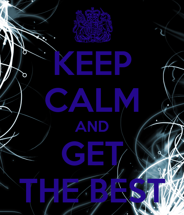 KEEP CALM AND GET THE BEST