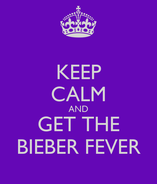 KEEP CALM AND GET THE BIEBER FEVER