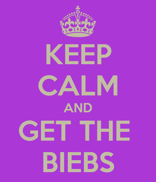 KEEP CALM AND GET THE  BIEBS