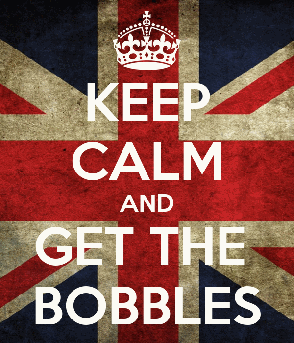 KEEP CALM AND GET THE  BOBBLES